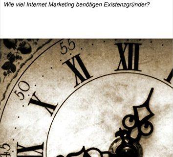 Wieviel Internet Marketing für Existenzgründer ist notwenig?