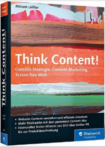 Think Content!: Content-Strategie, Content-Marketing, Texten fürs Web